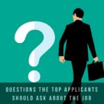 Questions The Top Applicants Should Ask About The Job